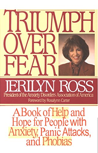 Triumph Over Fear: A Book of Help and Hope for People with Anxiety, Panic Attacks and Phobias