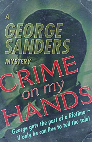 Amazon crime on my hands a george sanders mystery ebook crime on my hands a george sanders mystery by sanders george fandeluxe Choice Image