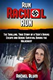 Run Rachel Run: The Thrilling, True Story of a Teen Girl's Daring Escape and Heroic Survival During the Holocaust