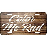 Painted Wood Color Me Rad Metal License Plate 6X12 Inch offers