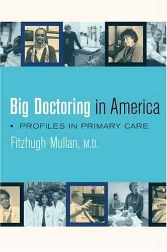 Big Doctoring In America: Profiles In Primary Care (California/Milbank Books On Health And The Public)