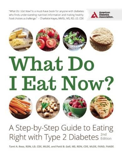 What Do I Eat Now?: A Step-by-Step Guide to Eating Right with Type 2 Diabetes (Best Meals For Diabetics)
