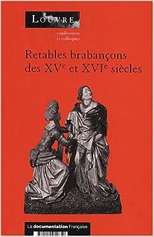Retables brabançons des XVe et XVIe siècles : Actes du colloque organisé par le musée du Louvre les 18 et 19 mai 2001