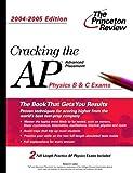 Cracking the AP Physics B & C Exam, 2004-2005 Edition (College Test Prep)