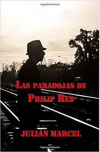 Las Paradojas de Philip Red (Novelistos al Sur del Mundo) (Volume 3) (Spanish Edition): Julián Marcel, Juan Carlos Barroux Rojas: 9789569544538: Amazon.com: ...