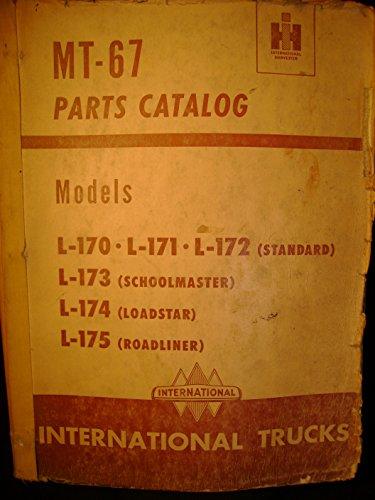 - International Trucks MT 67 L 170 L 171 L172 Standard L 173 Schoolmaster L 174 Loadstar L 175 Parts Catalog Manual
