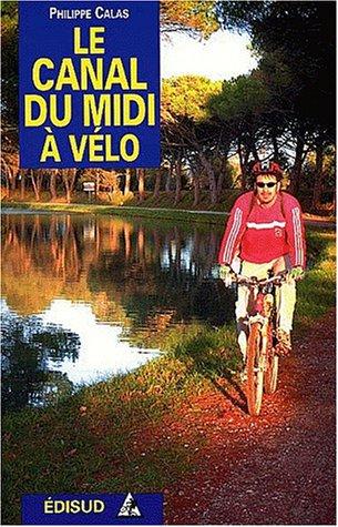 Le Canal du Midi à vélo: Amazon.es: Calas, Philippe: Libros en ...