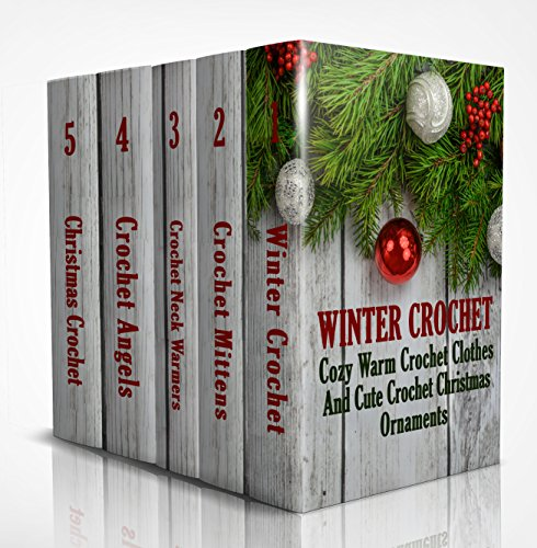 Winter Crochet: Cozy Warm Crochet Clothes And Cute Crochet Christmas Ornaments by [Link, Julianne, Hatchenson, Alisa]