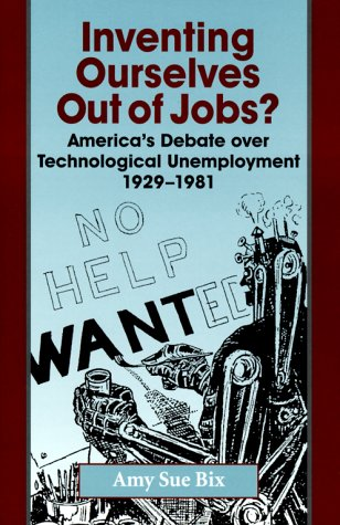 Inventing Ourselves Out of Jobs?: America's Debate over Technological Unemployment, 1929--1981 (Studies in Industry and Society)