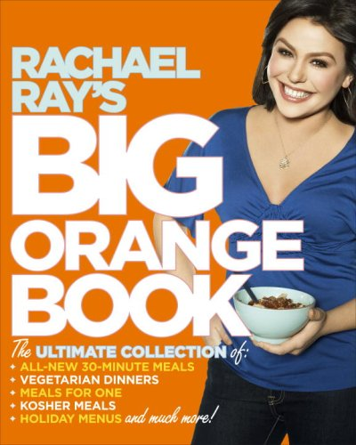Rachael Ray's Big Orange Book: Her Biggest Ever Collection of All-New 30-Minute Meals Plus Kosher Meals, Meals for One, Veggie Dinners, Holiday Favorites, and Much More! (Snacks Dog Recipes)