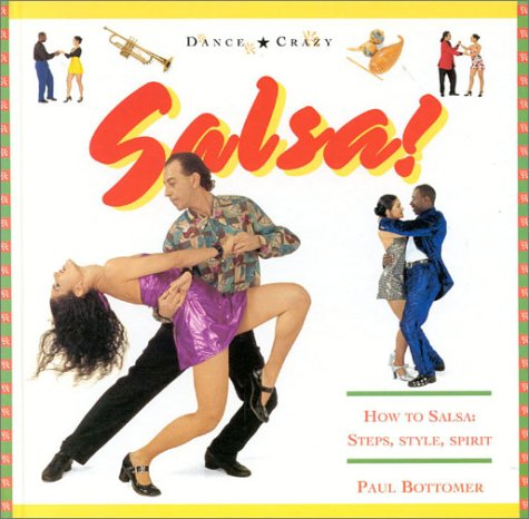 Salsa!: How to Salsa: Steps, Style, Spirit (Dance Crazy Series)