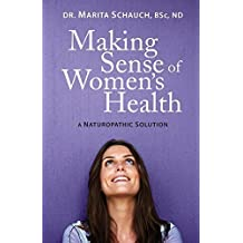 Making Sense of Women's Health: A Naturopathic Solution by Schauch, Marita (2013) Paperback