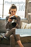 Photography 101 - The Digital Photography Guide for Beginners: Photography Essentials Series