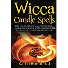 Wicca Candle Spells: The Complete Wiccan Candle Spell Handbook Candle Spells for Wealth, Health, and Harmony. Blessed Be!