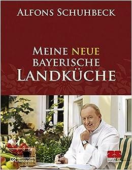 Meine neue bayerische Landküche: Amazon.de: Alfons Schuhbeck: Bücher