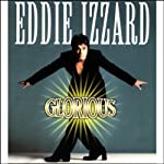 Glorious | Eddie Izzard