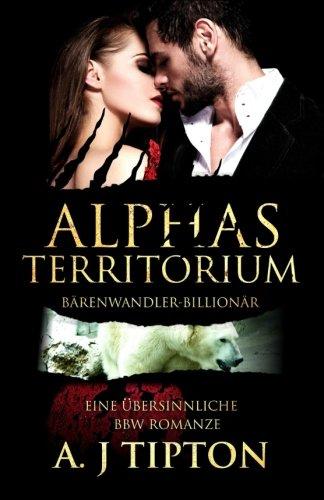 Read Online Alphas Territorium: Eine Übersinnliche BBW-Romanze (Bärenwandler-Billionär) (Volume 3) (German Edition) PDF