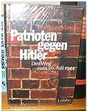 Patrioten gegen Hitler: Der Weg zum 20. Juli 1944 : eine dokumentarische und szenische Rekonstruktion