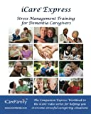 iCare Express: The Companion Express Workbook for iCare Stress Management Training for Dementia Caregivers