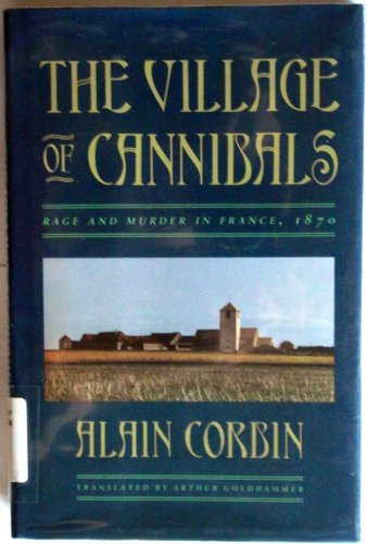 Village of the Cannibals: Rage and Murder in France, 1870