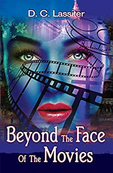 Beyond The Face Of The Movies by [Lassiter, D. C.]