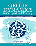 img - for Group Dynamics in Occupational Therapy: The Theoretical Basis and Practice Application of Group Intervention book / textbook / text book