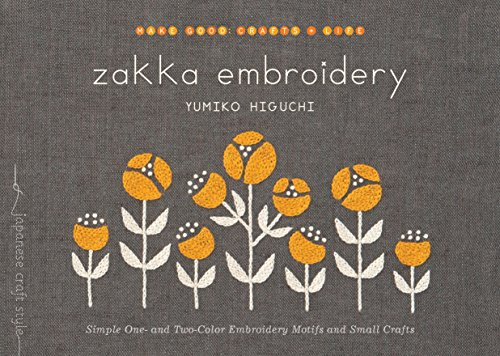 Zakka Embroidery: Simple One and TwoColor Embroidery Motifs and Small Crafts Make Good: Japanese Craft Style