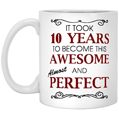 BirthdayCoffeeMug - It took 10 years to become this awesome almost and perfect - 10th Birthday gifts idea for Men, Women - Inspiration coffee mug For Son, Nephew, White 11oz best mug