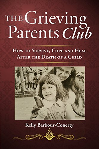 The Grieving Parents Club: How to Survive, Cope and Heal After the Death of a Child by [Barbour-Conerty, Kelly]
