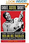 #7: Shout, Sister, Shout!: The Untold Story of Rock-and-Roll Trailblazer Sister Rosetta Tharpe