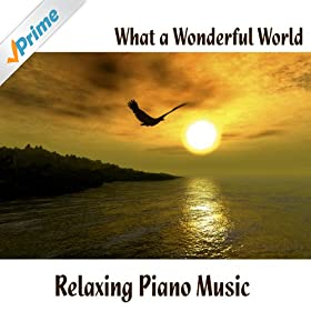 What A Wonderful World Relaxing Piano Music Music Themes Mp3 Downloads