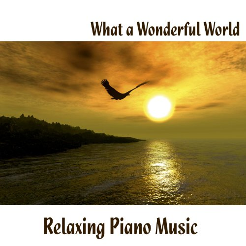 What A Wonderful World Relaxing Piano Music By Music Themes On Amazon Music