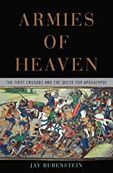 Armies of Heaven: The First Crusade and the Quest for Apocalypse