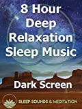 8 Hour Deep Relaxation Sleep Music, Dark Screen