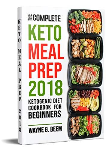 Keto Meal Prep 2018 The Complete Ketogenic Diet Meal Prep Cookbook