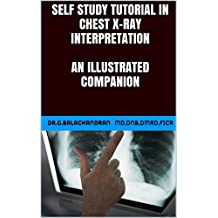 SELF STUDY TUTORIAL IN CHEST X-RAY INTERPRETATION AN ILLUSTRATED COMPANION