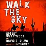 Walk the Sky | Robert Swartwood,David B. Silva