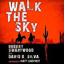 Walk the Sky Audiobook by Robert Swartwood, David B. Silva Narrated by Matt Godfrey