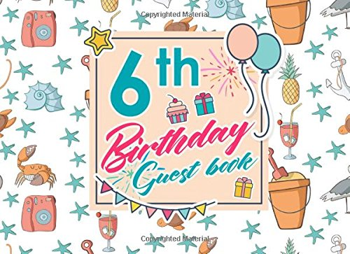 Read Online 6th Birthday Guest Book: Birthday Party Guest Book, Guest Registry Book, Guest Book For Any Occasion, Happy Birthday Guest Book, Cute Beach Cover (Volume 62) ebook