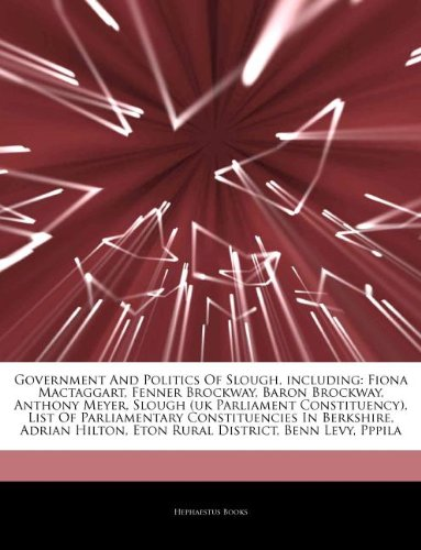Articles On Government And Politics Of Slough, including: Fiona Mactaggart, Fenner Brockway, Baron Brockway, Anthony Meyer, Slough (uk Parliament ... Constituencies In Berkshire, Adrian Hilton