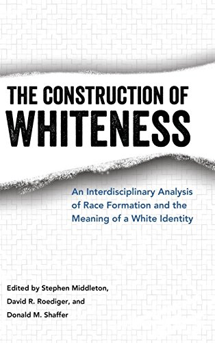 The Construction of Whiteness: An Interdisciplinary Analysis of Race Formation and the Meaning of a White Identity
