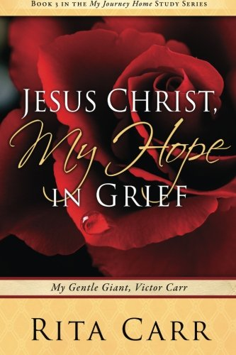 Jesus Christ, My Hope in Grief: My Gentle Giant, Victor Carr (My Journey Home Study Series)