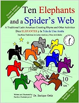 Ten Elephants and a Spiders Web: A Traditional Latin American Counting Rhyme and Other Activities Spanish/English Second Edition: Enrique Ortiz: ...