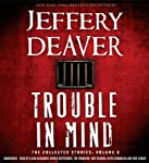 Trouble in Mind: The Collected Stories, Volume 3 | Jeffery Deaver
