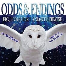 Odds and Endings: Fiction Short and Otherwise   Livre audio Auteur(s) : Joe DeRouen Narrateur(s) : Don Colasurd Jr.
