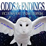 Odds and Endings: Fiction Short and Otherwise