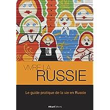 Vivre la Russie: Le guide pratique de la vie en Russie (Vivre le Monde) (French Edition)