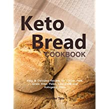 Keto Bread Cookbook: Easy & Delicious Recipes for Gluten Free, Grain Free, Paleo, Low-Carb and Ketogenic Diets