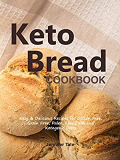 Keto Bread Cookbook: Easy & Delicious Recipes for Gluten Free, Grain Free, Paleo, Low Carb and Ketogenic Diets