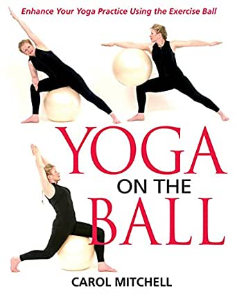 Yoga on the Ball: Enhance Your Yoga Practice Using the ...